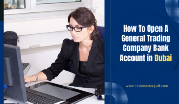 How To Open A General trading company bank account in Dubai