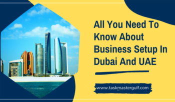 All You Need To Know About Business Setup In Dubai And UAE
