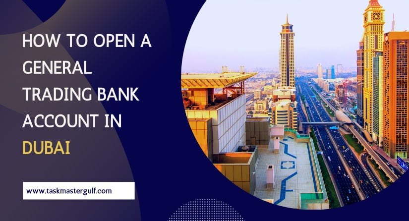 How To Open General Trading Bank Account in Dubai