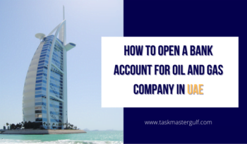 How to open a bank account for oil and gas company in UAE
