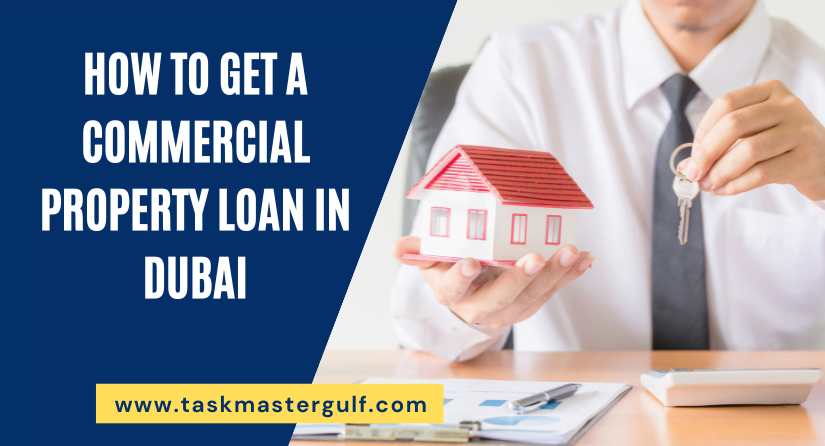 How To Get A Commercial Property Loan In Dubai