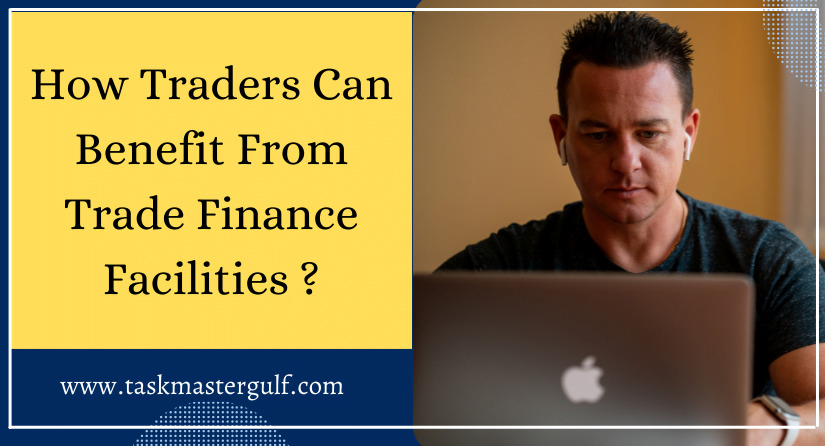 How Traders Can Benefit From Trade Finance Facilities