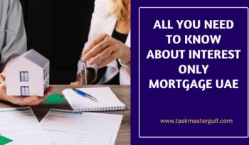 All You Need to Know About Interest Only Mortgage UAE