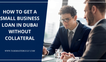 How To Get a Small Business Loan in Dubai Without Collateral