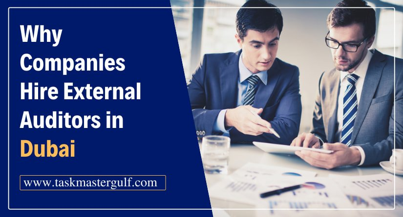 Why Companies Hire External Auditors in Dubai
