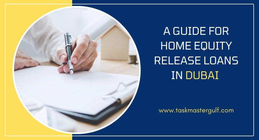 Home Equity Release Loans in Dubai