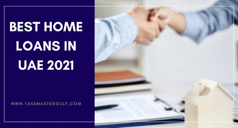 Best Home Loans in UAE 2021